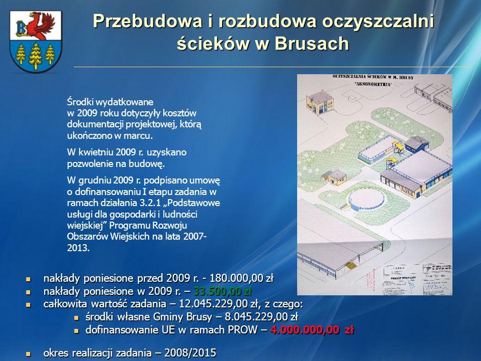 Przebudowa i rozbudowa oczyszczalni ścieków w Brusach nakłady poniesione przed 2009 r. - 180.000,00 zł nakłady poniesione przed 2009 r. - 180.000,00 z