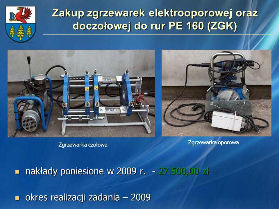 Zakup zgrzewarek elektrooporowej oraz doczołowej do rur PE 160 (ZGK) nakłady poniesione w 2009 r. - 27.500,00 zł nakłady poniesione w 2009 r. - 27.500