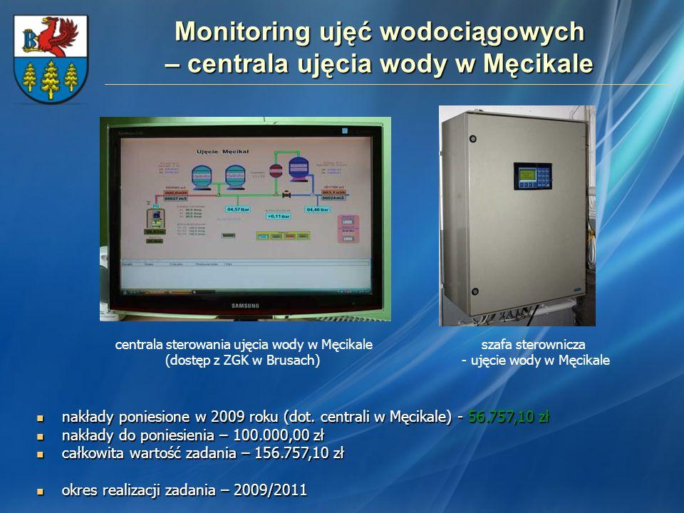 Monitoring ujęć wodociągowych – centrala ujęcia wody w Męcikale nakłady poniesione w 2009 roku (dot. centrali w Męcikale) - 56.757,10 zł nakłady ponie
