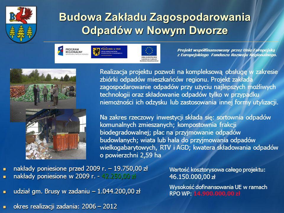 Budowa Zakładu Zagospodarowania Odpadów w Nowym Dworze nakłady poniesione przed 2009 r. – 19.750,00 zł nakłady poniesione przed 2009 r. – 19.750,00 zł