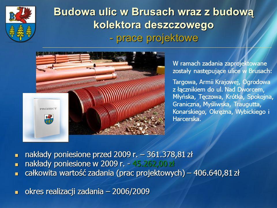 Budowa ulic w Brusach wraz z budową kolektora deszczowego - prace projektowe nakłady poniesione przed 2009 r. – 361.378,81 zł nakłady poniesione przed
