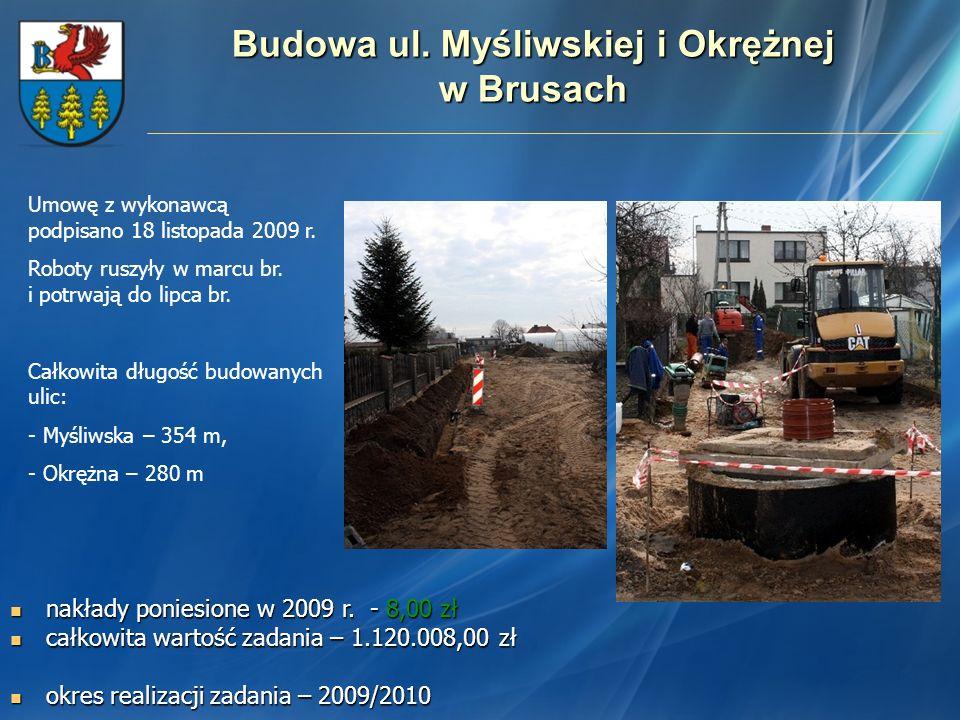 Budowa ul. Myśliwskiej i Okrężnej w Brusach Umowę z wykonawcą podpisano 18 listopada 2009 r. Roboty ruszyły w marcu br. i potrwają do lipca br. Całkow