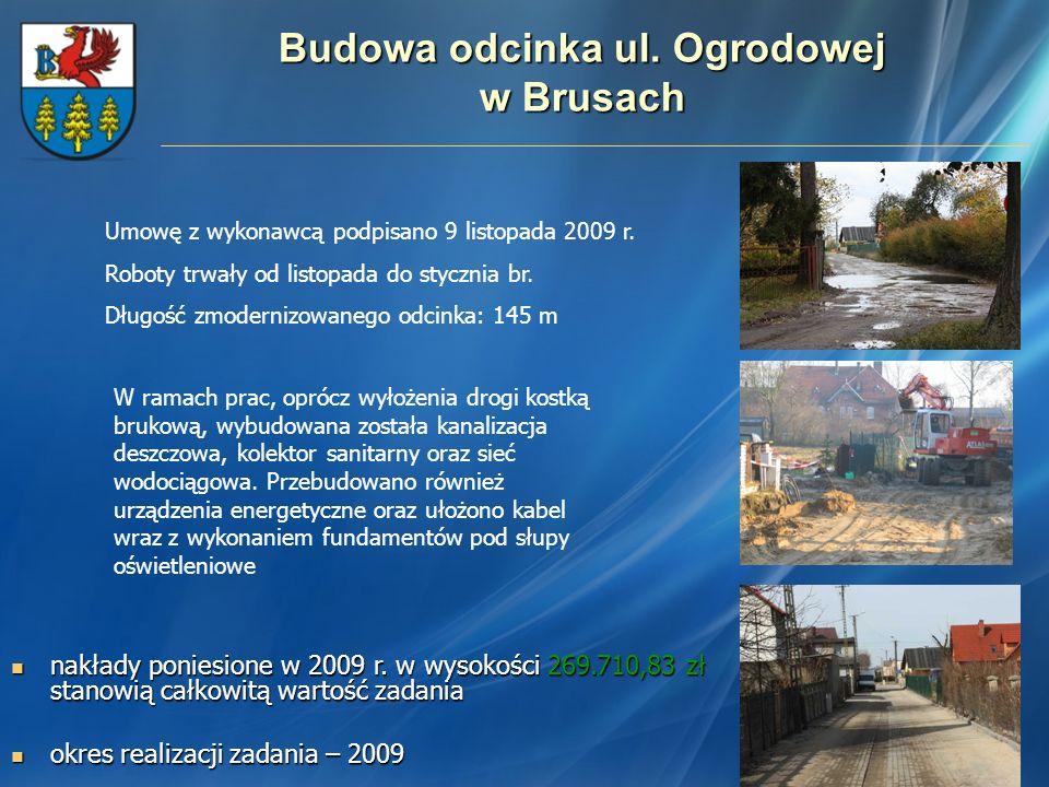 Budowa odcinka ul. Ogrodowej w Brusach Umowę z wykonawcą podpisano 9 listopada 2009 r. Roboty trwały od listopada do stycznia br. Długość zmodernizowa