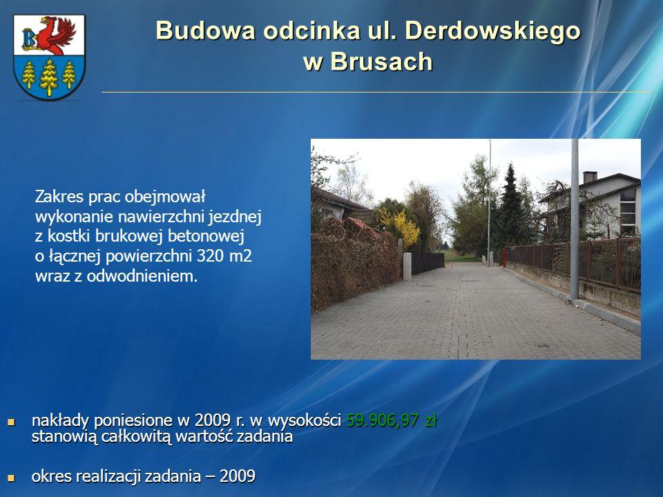 Budowa odcinka ul. Derdowskiego w Brusach nakłady poniesione w 2009 r. w wysokości 59.906,97 zł stanowią całkowitą wartość zadania nakłady poniesione