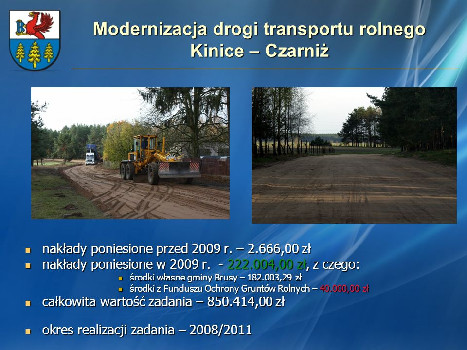 Modernizacja drogi transportu rolnego Kinice – Czarniż nakłady poniesione przed 2009 r. – 2.666,00 zł nakłady poniesione przed 2009 r. – 2.666,00 zł n