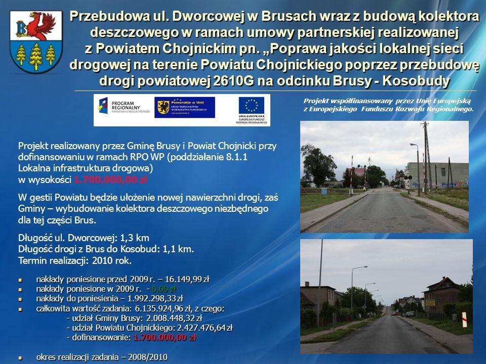 Przebudowa ul. Dworcowej w Brusach wraz z budową kolektora deszczowego w ramach umowy partnerskiej realizowanej z Powiatem Chojnickim pn. Poprawa jako