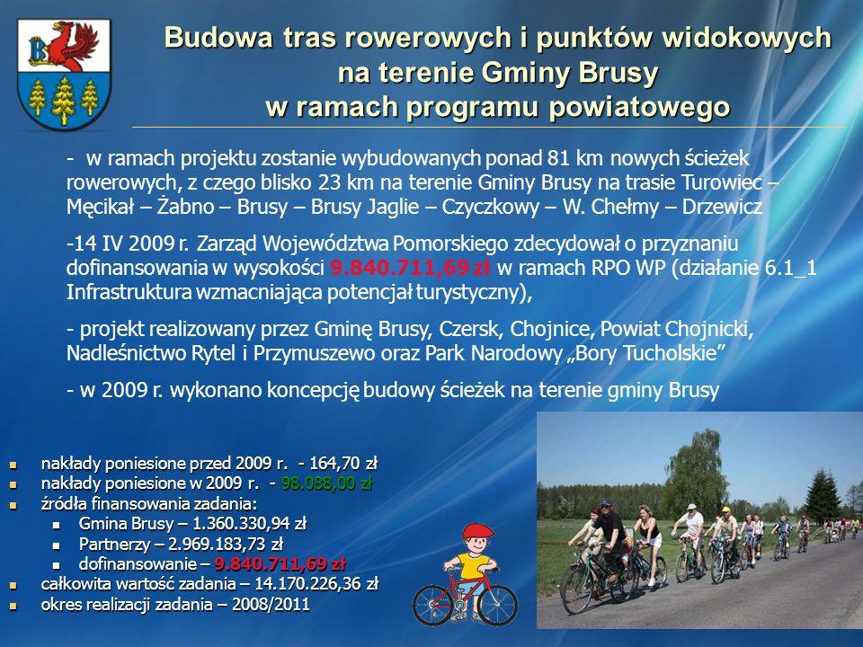 Budowa tras rowerowych i punktów widokowych na terenie Gminy Brusy w ramach programu powiatowego nakłady poniesione przed 2009 r. - 164,70 zł nakłady