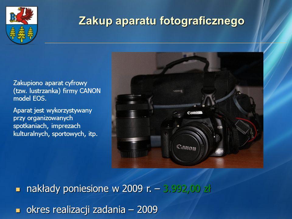 Zakup aparatu fotograficznego nakłady poniesione w 2009 r. – 3.992,00 zł nakłady poniesione w 2009 r. – 3.992,00 zł okres realizacji zadania – 2009 ok