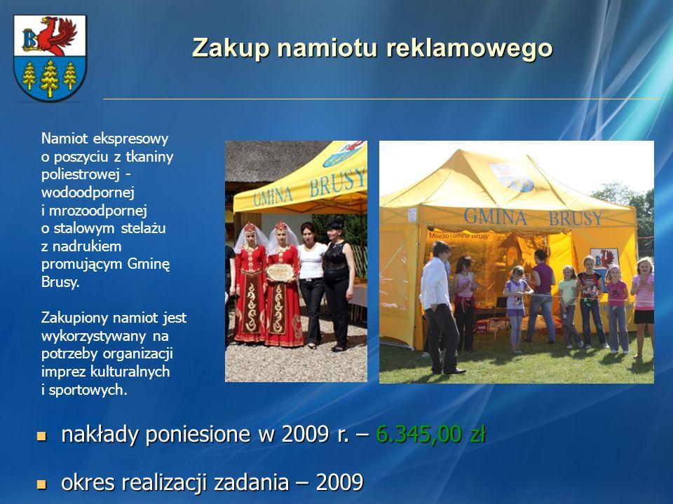 Zakup namiotu reklamowego nakłady poniesione w 2009 r. – 6.345,00 zł nakłady poniesione w 2009 r. – 6.345,00 zł okres realizacji zadania – 2009 okres