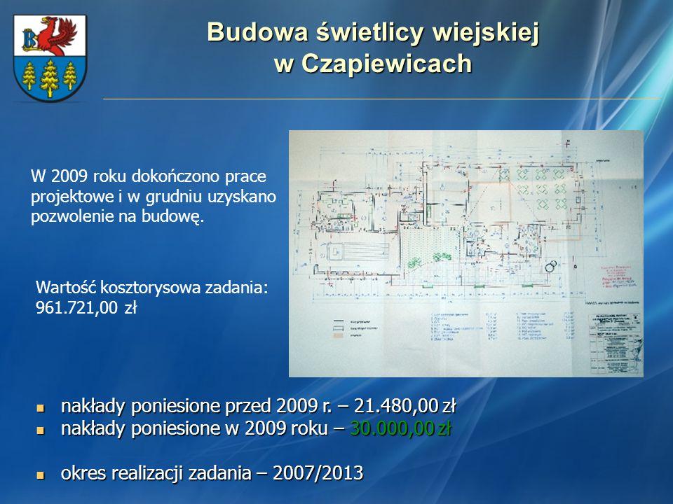 Budowa świetlicy wiejskiej w Czapiewicach nakłady poniesione przed 2009 r. – 21.480,00 zł nakłady poniesione przed 2009 r. – 21.480,00 zł nakłady poni