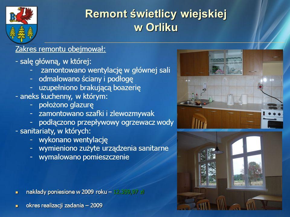 Remont świetlicy wiejskiej w Orliku nakłady poniesione w 2009 roku – 12.359,97 zł nakłady poniesione w 2009 roku – 12.359,97 zł okres realizacji zadan