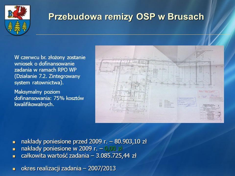 Przebudowa remizy OSP w Brusach nakłady poniesione przed 2009 r. – 80.903,10 zł nakłady poniesione przed 2009 r. – 80.903,10 zł nakłady poniesione w 2