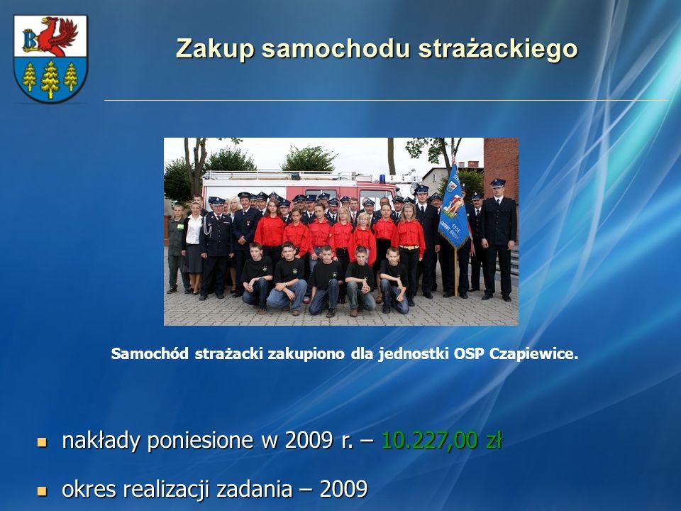 Zakup samochodu strażackiego nakłady poniesione w 2009 r. – 10.227,00 zł nakłady poniesione w 2009 r. – 10.227,00 zł okres realizacji zadania – 2009 o