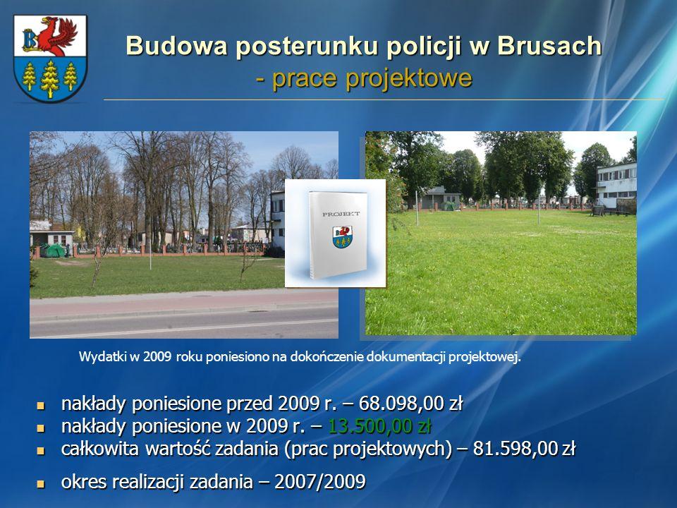 Budowa posterunku policji w Brusach - prace projektowe nakłady poniesione przed 2009 r. – 68.098,00 zł nakłady poniesione przed 2009 r. – 68.098,00 zł