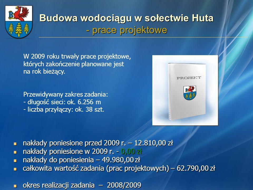Budowa wodociągu w sołectwie Huta - prace projektowe nakłady poniesione przed 2009 r. – 12.810,00 zł nakłady poniesione przed 2009 r. – 12.810,00 zł n