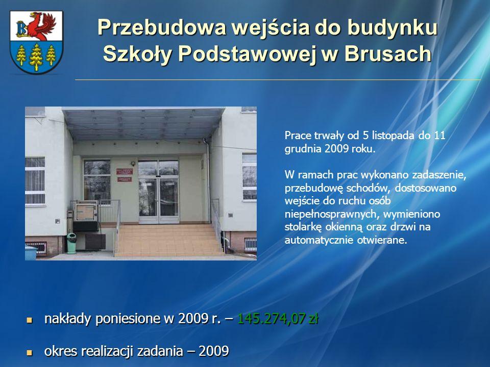 Przebudowa wejścia do budynku Szkoły Podstawowej w Brusach nakłady poniesione w 2009 r. – 145.274,07 zł nakłady poniesione w 2009 r. – 145.274,07 zł o
