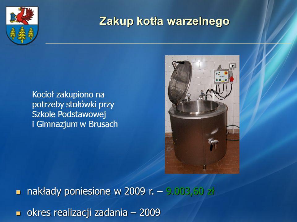 Zakup kotła warzelnego nakłady poniesione w 2009 r. – 9.003,60 zł nakłady poniesione w 2009 r. – 9.003,60 zł okres realizacji zadania – 2009 okres rea