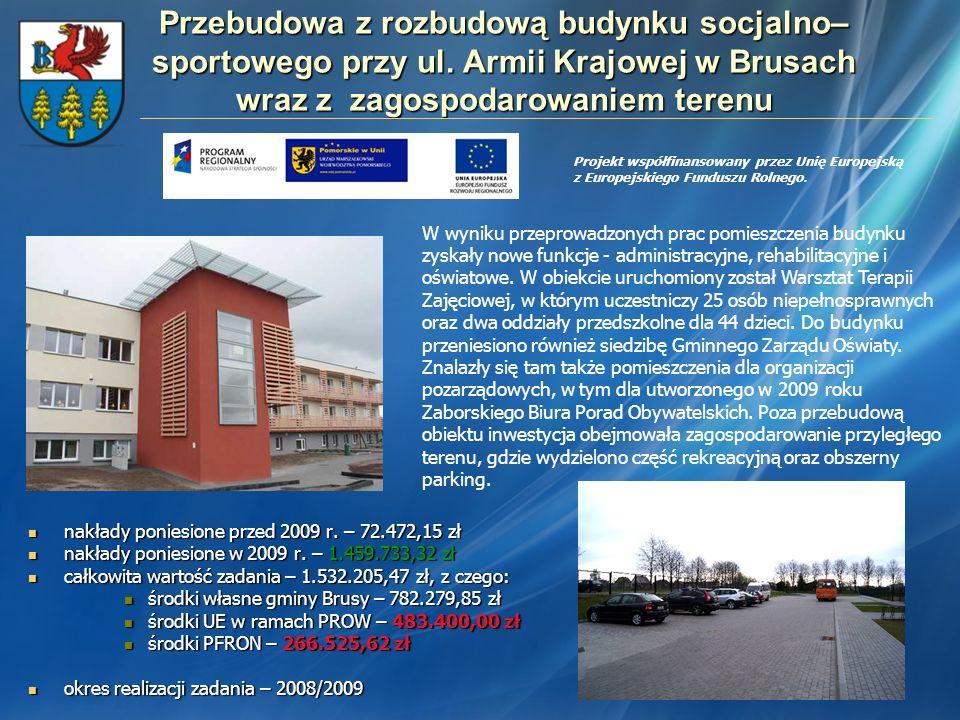 Przebudowa z rozbudową budynku socjalno– sportowego przy ul. Armii Krajowej w Brusach wraz z zagospodarowaniem terenu nakłady poniesione przed 2009 r.