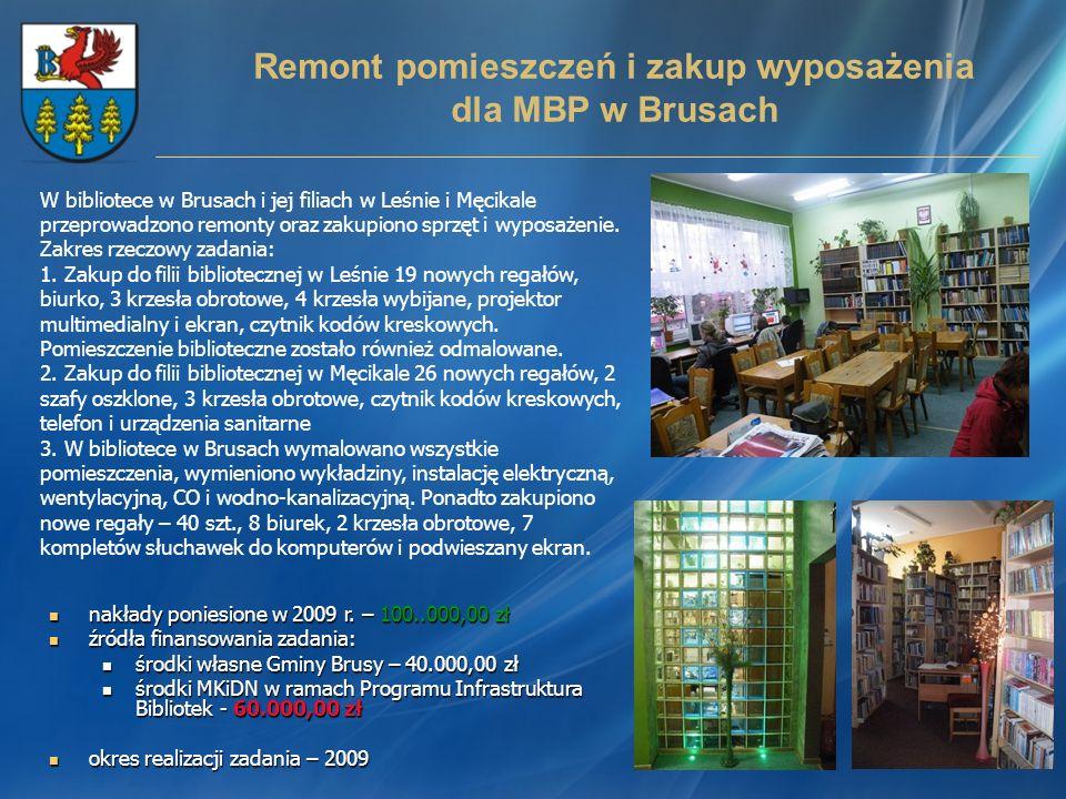 Remont pomieszczeń i zakup wyposażenia dla MBP w Brusach nakłady poniesione w 2009 r. – 100..000,00 zł nakłady poniesione w 2009 r. – 100..000,00 zł ź