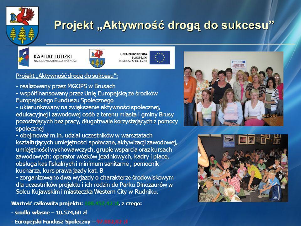 Projekt Aktywność drogą do sukcesu Projekt Aktywność drogą do sukcesu: - realizowany przez MGOPS w Brusach - współfinansowany przez Unię Europejską ze