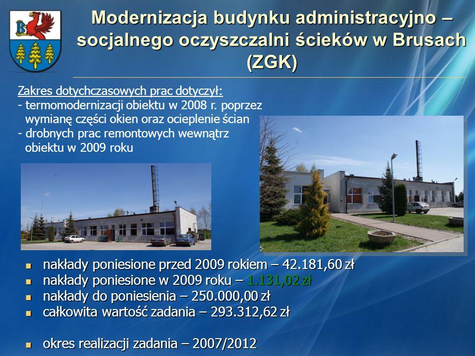 Modernizacja budynku administracyjno – socjalnego oczyszczalni ścieków w Brusach (ZGK) nakłady poniesione przed 2009 rokiem – 42.181,60 zł nakłady pon