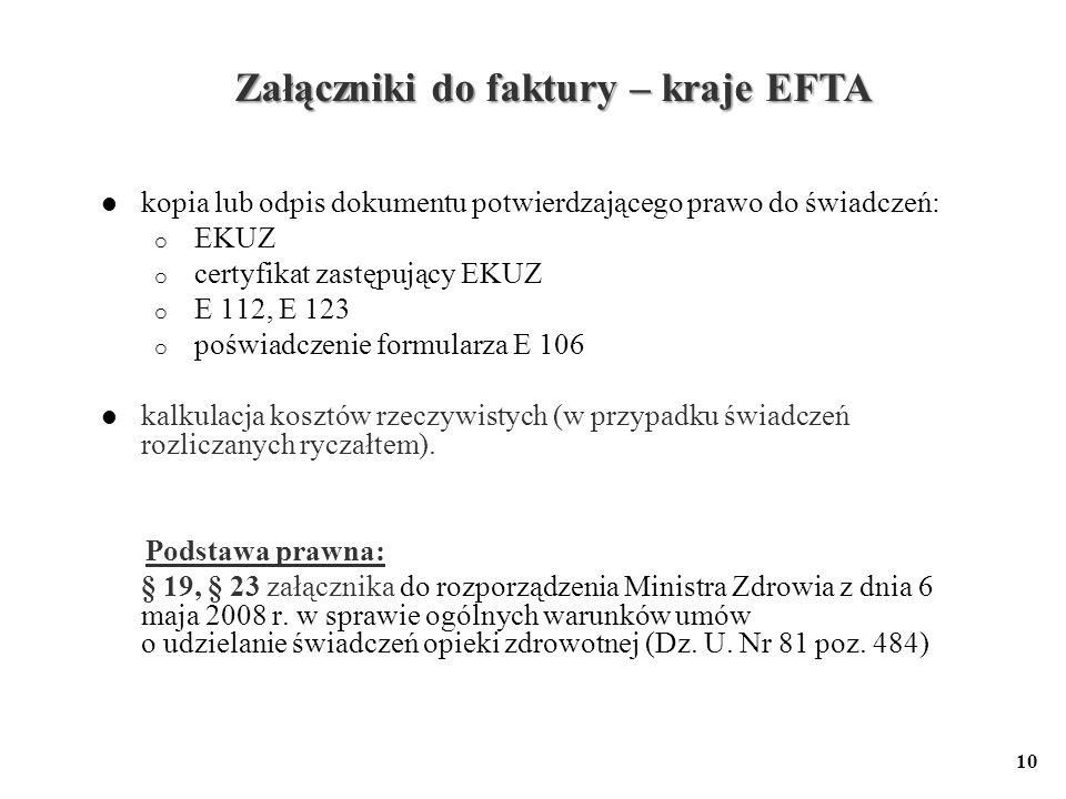 10 Załączniki do faktury – kraje EFTA kopia lub odpis dokumentu potwierdzającego prawo do świadczeń: o EKUZ o certyfikat zastępujący EKUZ o E 112, E 1