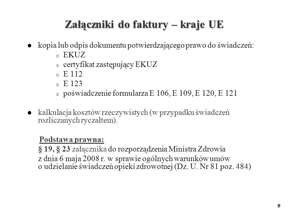 9 Załączniki do faktury – kraje UE kopia lub odpis dokumentu potwierdzającego prawo do świadczeń: o EKUZ o certyfikat zastępujący EKUZ o E 112 o E 123