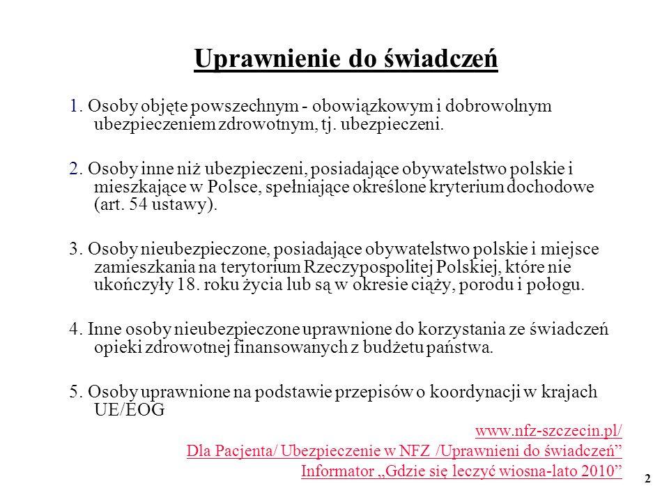 Dzieci tytuł do ubezpieczenia- zgłoszenie dziecka dziecko nieubezpieczone do 18 roku życia: wyjątek sprawdzenie dokumentu-obowiązek świadczeniodawcy finansowanie świadczeń dla dzieci ubezpieczonych i nieubezpieczonych www.nfz-szczecin.pl/ Dla Pacjenta/ Ubezpieczenie w NFZ /Uprawnieni do świadczeń Informator Gdzie się leczyć wiosna-lato 2010 3