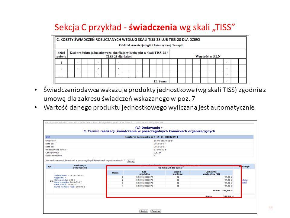 11 Sekcja C przykład - świadczenia wg skali TISS Świadczeniodawca wskazuje produkty jednostkowe (wg skali TISS) zgodnie z umową dla zakresu świadczeń