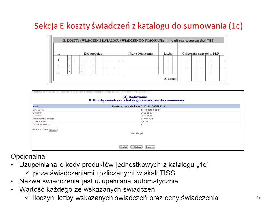 18 Sekcja E koszty świadczeń z katalogu do sumowania (1c) Opcjonalna Uzupełniana o kody produktów jednostkowych z katalogu 1c poza świadczeniami rozli