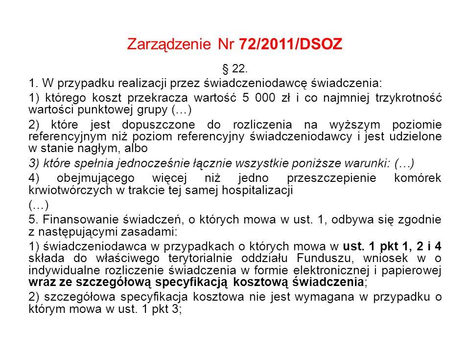 Zarządzenie Nr 72/2011/DSOZ § 22. 1. W przypadku realizacji przez świadczeniodawcę świadczenia: 1) którego koszt przekracza wartość 5 000 zł i co najm