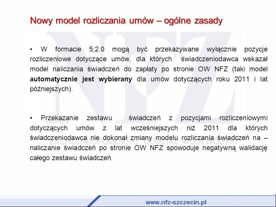 Nowy model rozliczania umów – ogólne zasady W formacie 5;2.0 mogą być przekazywane wyłącznie pozycje rozliczeniowe dotyczące umów, dla których świadcz