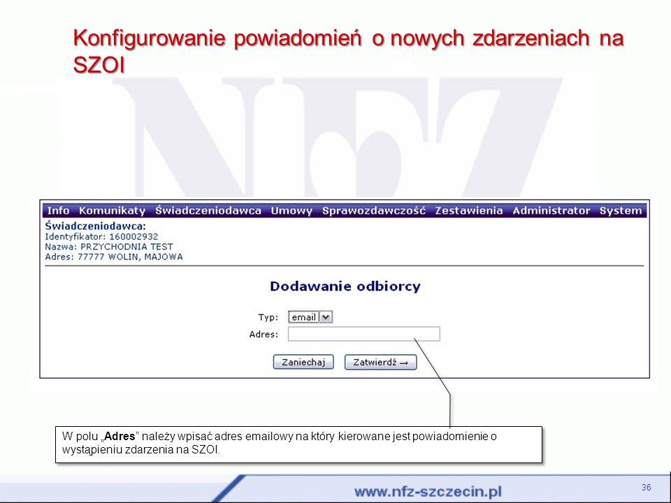 36 Konfigurowanie powiadomień o nowych zdarzeniach na SZOI W polu Adres należy wpisać adres emailowy na który kierowane jest powiadomienie o wystąpien