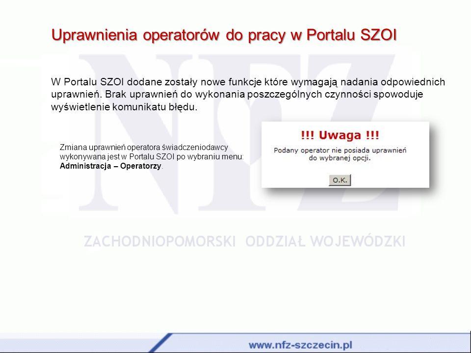 Uprawnienia operatorów do pracy w Portalu SZOI W Portalu SZOI dodane zostały nowe funkcje które wymagają nadania odpowiednich uprawnień. Brak uprawnie