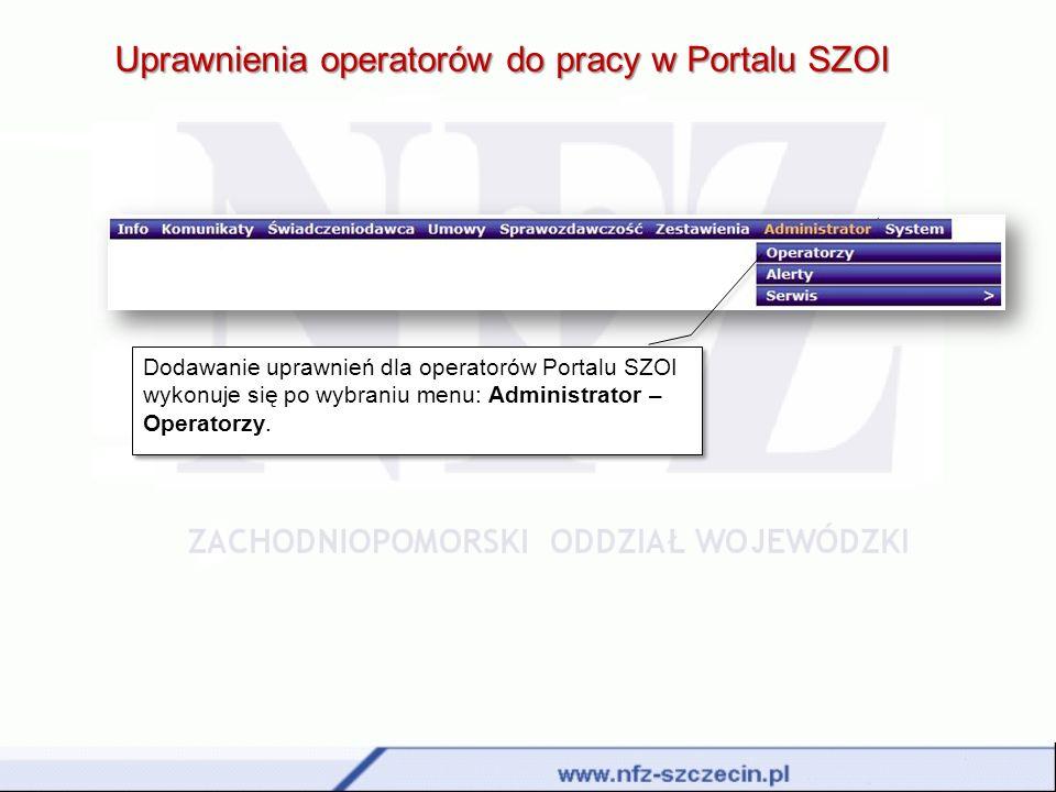 Uprawnienia operatorów do pracy w Portalu SZOI Na liście operatorów należy wyszukać pracownika, który posiada dodatkowe uprawnienia, a następnie wybrać opcję uprawnienia.