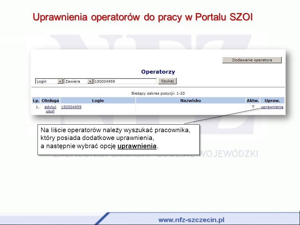 Uprawnienia operatorów do pracy w Portalu SZOI Na liście operatorów należy wyszukać pracownika, który posiada dodatkowe uprawnienia, a następnie wybra