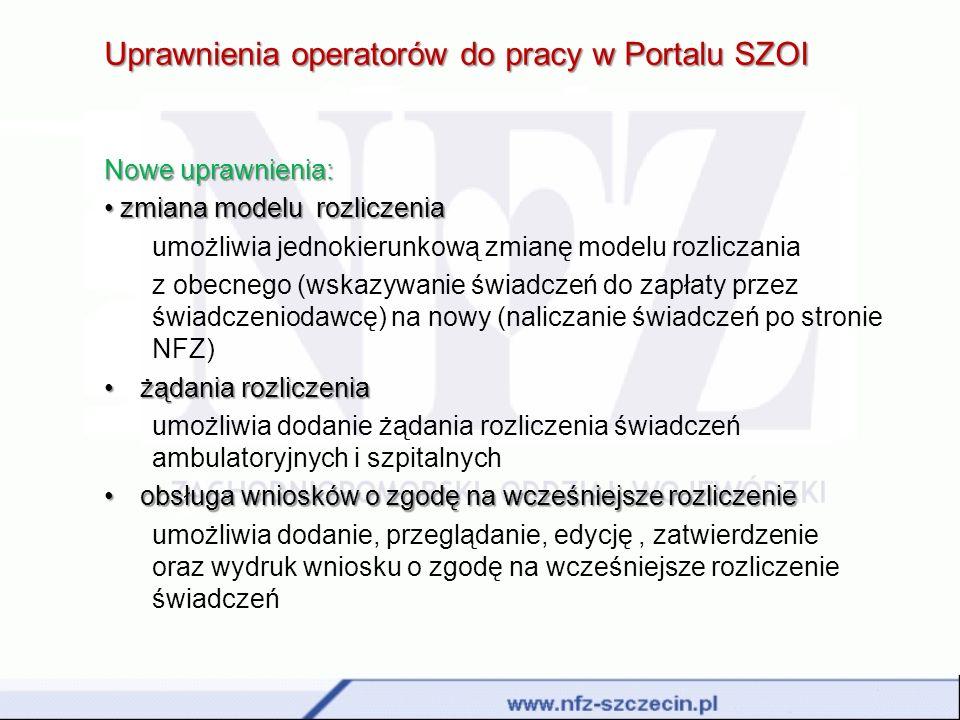 Uprawnienia operatorów do pracy w Portalu SZOI Nowe uprawnienia: zmiana modelu rozliczenia zmiana modelu rozliczenia umożliwia jednokierunkową zmianę