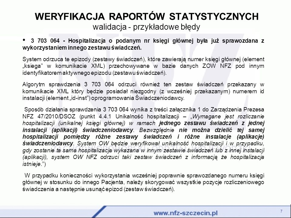 WERYFIKACJA RAPORTÓW STATYSTYCZNYCH walidacja - przykładowe błędy 7 3 703 064 - Hospitalizacja o podanym nr księgi głównej była już sprawozdana z wykorzystaniem innego zestawu świadczeń.
