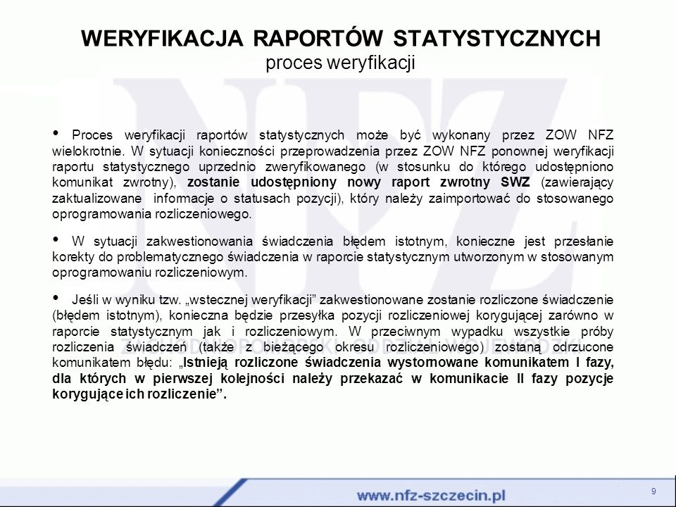 WERYFIKACJA RAPORTÓW STATYSTYCZNYCH proces weryfikacji 9 Proces weryfikacji raportów statystycznych może być wykonany przez ZOW NFZ wielokrotnie. W sy
