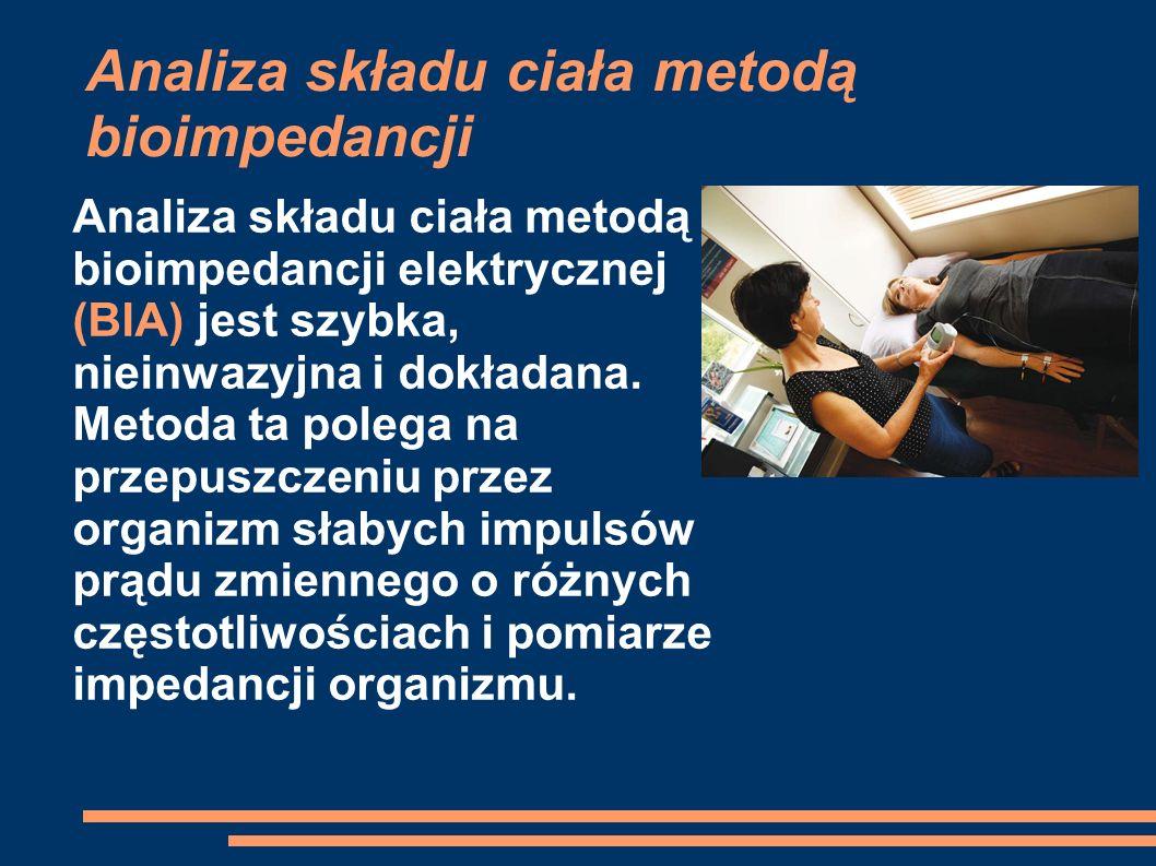 Analiza składu ciała metodą bioimpedancji Analiza składu ciała metodą bioimpedancji elektrycznej (BIA) jest szybka, nieinwazyjna i dokładana. Metoda t