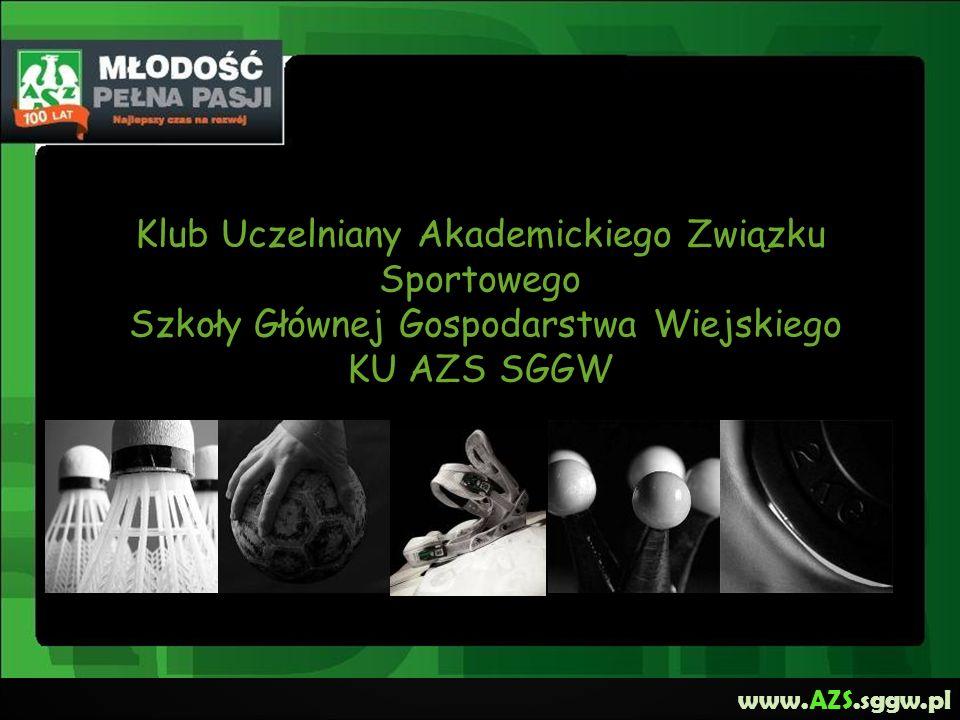 Klub Uczelniany Akademickiego Związku Sportowego Szkoły Głównej Gospodarstwa Wiejskiego KU AZS SGGW www.AZS.sggw.pl
