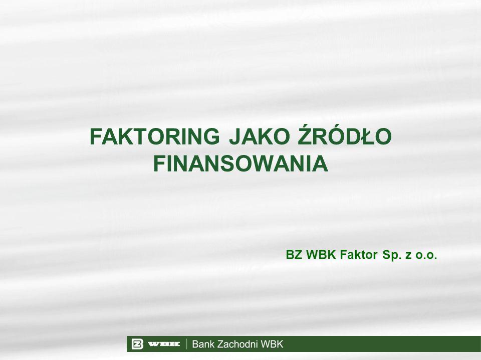 FAKTORING JAKO ŹRÓDŁO FINANSOWANIA BZ WBK Faktor Sp. z o.o.