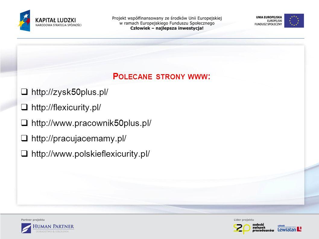 P OLECANE STRONY WWW : http://zysk50plus.pl/ http://flexicurity.pl/ http://www.pracownik50plus.pl/ http://pracujacemamy.pl/ http://www.polskieflexicur
