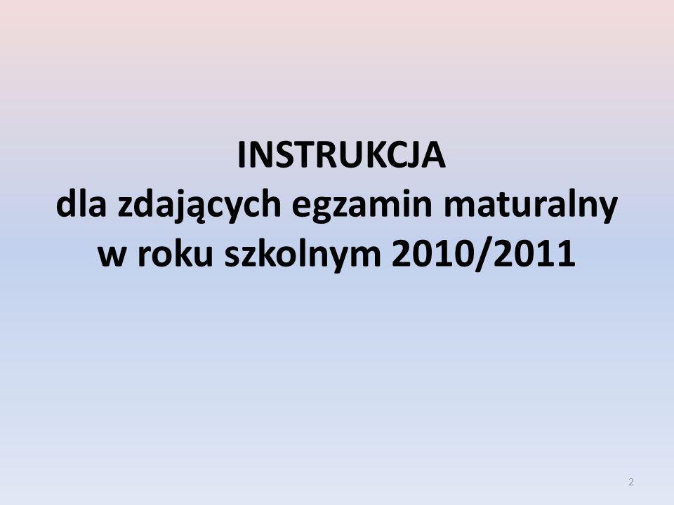 2 INSTRUKCJA dla zdających egzamin maturalny w roku szkolnym 2010/2011