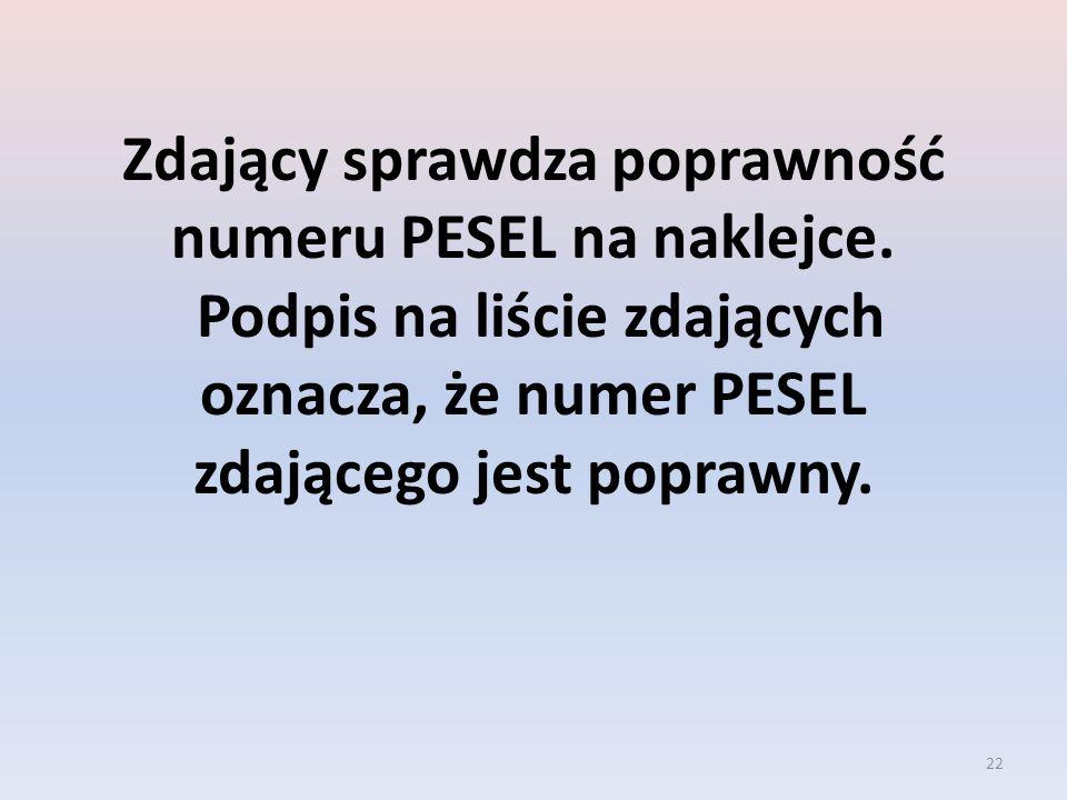 22 Zdający sprawdza poprawność numeru PESEL na naklejce. Podpis na liście zdających oznacza, że numer PESEL zdającego jest poprawny.