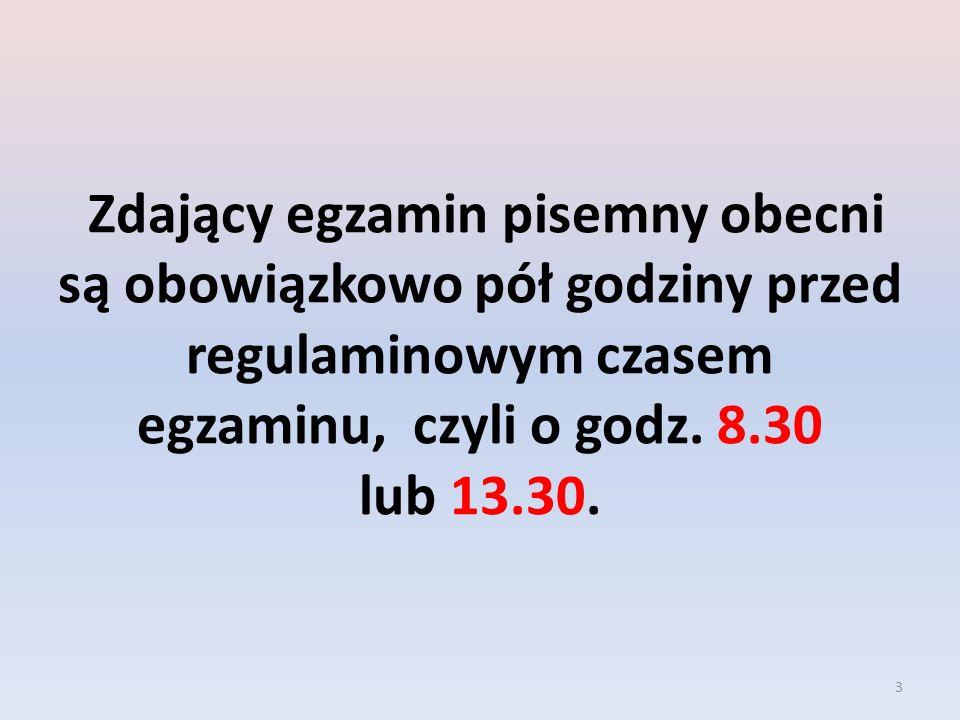 3 Zdający egzamin pisemny obecni są obowiązkowo pół godziny przed regulaminowym czasem egzaminu, czyli o godz. 8.30 lub 13.30.