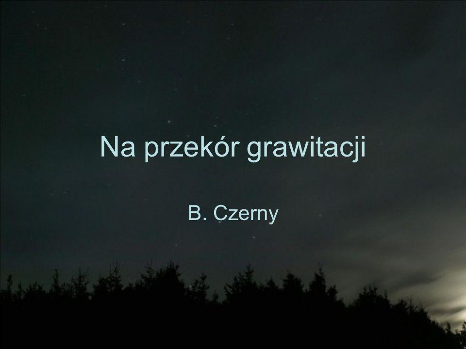Na przekór grawitacji B. Czerny