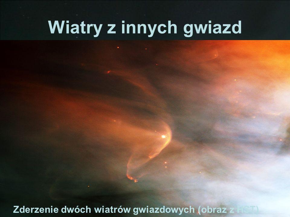 Wiatry z innych gwiazd Zderzenie dwóch wiatrów gwiazdowych (obraz z HST)