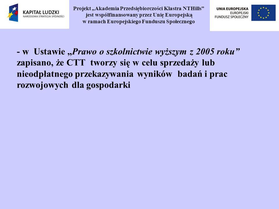 Projekt Akademia Przedsiębiorczości Klastra NTHills jest współfinansowany przez Unię Europejską w ramach Europejskiego Funduszu Społecznego - w Ustawie Prawo o szkolnictwie wyższym z 2005 roku zapisano, że CTT tworzy się w celu sprzedaży lub nieodpłatnego przekazywania wyników badań i prac rozwojowych dla gospodarki
