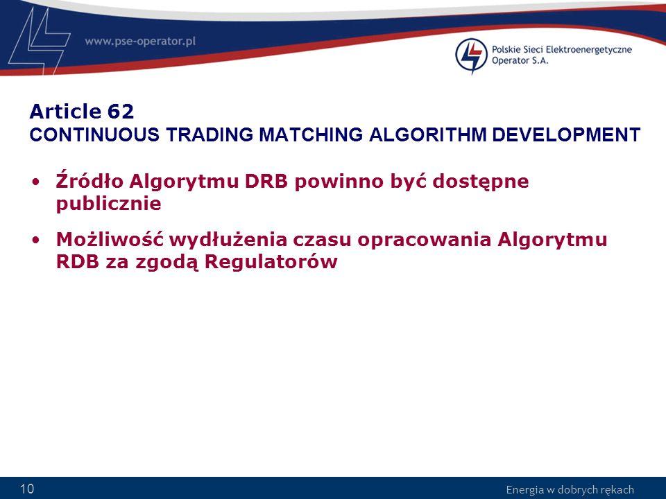 Energia w dobrych rękach 10 Article 62 CONTINUOUS TRADING MATCHING ALGORITHM DEVELOPMENT Źródło Algorytmu DRB powinno być dostępne publicznie Możliwoś